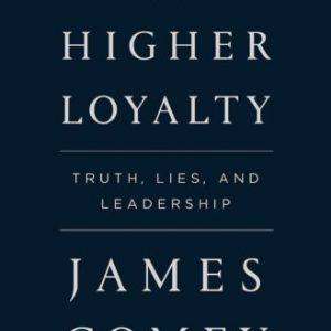A Higher Loyalty:Truth, Lies, and Leadership:PDF